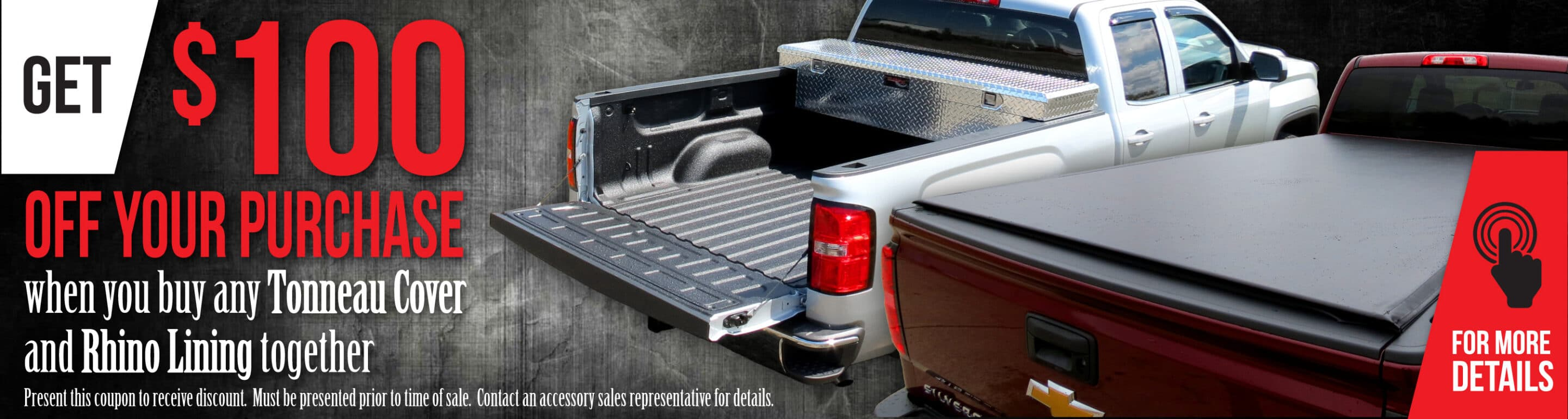 Get $100 Off your Purchase when you buy a Tonneau Cover and Rhino Lining together